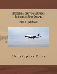 International Tax Preparation Guide for Americans Living Overseas: 2014 Edition The Key Bookstore
