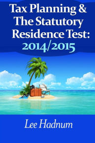 Tax Planning For The Statutory Residence Test: 2014/2015 The Key Bookstore