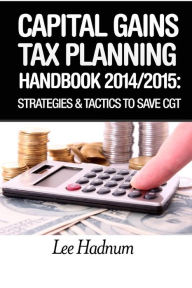 Capital Gains Tax Planning Handbook: 2014/2015: Strategies & Tactics To Reduce CGT The Key Bookstore