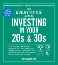 The Everything Guide to Investing in Your 20s & 30s: Your Step-by-Step Guide to: * Understanding Stocks, Bonds, and Mutual Funds * Maximizing Your 401(k) * Setting Realistic Goals * Recognizing the Risks and Rewards of Cryptocurrencies * Minimizing Your I The Key Bookstore