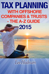 Tax Planning With Offshore Companies & Trusts 2015: The A-Z Guide The Key Bookstore