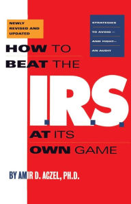 How to Beat the I.R.S. at Its Own Game: Strategies to Avoid--and Fight--an Audit The Key Bookstore