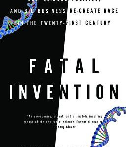 Fatal Invention: How Science, Politics, and Big Business Re-Create Race in the Twenty-First Century The Key Bookstore