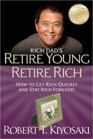 Rich Dad's Retire Young, Retire Rich: How to Get Rich Quickly and Stay Rich Forever! The Key Bookstore