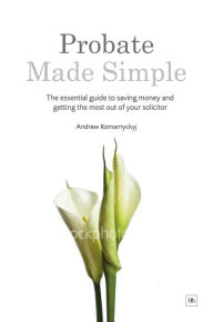 Probate Made Simple: The essential guide to saving money and getting the most out of your solicitor The Key Bookstore