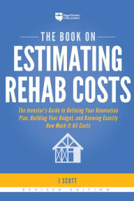 The Book on Estimating Rehab Costs: The Investor's Guide to Defining Your Renovation Plan, Building Your Budget, and Knowing Exactly How Much It All Costs The Key Bookstore