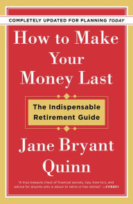 How to Make Your Money Last - Completely Updated for Planning Today: The Indispensable Retirement Guide The Key Bookstore