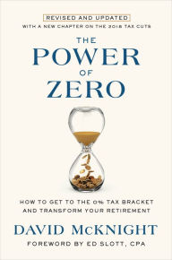 The Power of Zero, Revised and Updated: How to Get to the 0% Tax Bracket and Transform Your Retirement The Key Bookstore