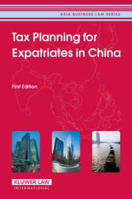 Tax Planning for Expatriates in China: First Edition The Key Bookstore