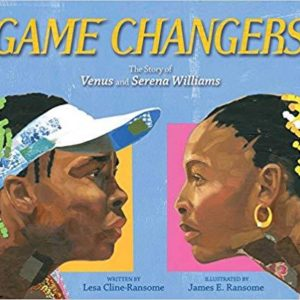 Game Changers: The Story of Venus and Serena Williams The Key Bookstore