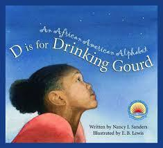 D Is for Drinking Gourd: An African American Alphabet The Key Bookstore