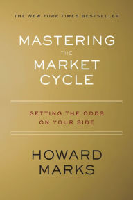 Mastering the Market Cycle: Getting the Odds on Your Side The Key Bookstore