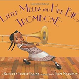 Little Melba and Her Big Trombone The Key Bookstore