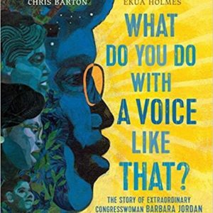 What Do You Do with a Voice Like That?: The Story of Extraordinary Congresswoman Barbara Jordan The Key Bookstore