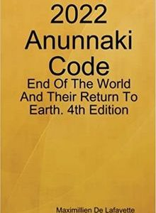 2022 Anunnaki Code: End Of The World Or Their Return To Earth ?: Ulema Book Of Parallel Dimension, Extraterrestrials And Akashic Records by Jean-Maximillien De La Croix de Lafayett The Key Bookstore