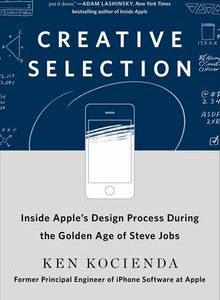 Creative Selection: Inside Apple's Design Process During the Golden Age of Steve Jobs The Key Bookstore