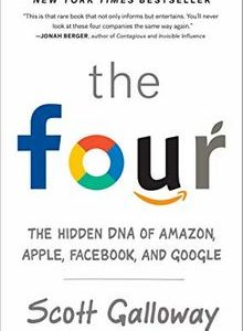 The Four: The Hidden DNA of Amazon, Apple, Facebook, and Google by Scott Galloway The Key Bookstore