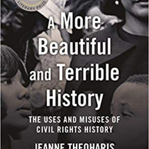A More Beautiful and Terrible History: The Uses and Misuses of Civil Rights History The Key Bookstore
