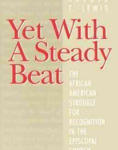 Yet With A Steady Beat: The African American Struggle for Recognition in the Episcopal Church The Key Bookstore