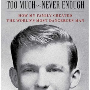 Too Much and Never Enough: How My Family Created the World's Most Dangerous Man The Key Bookstore